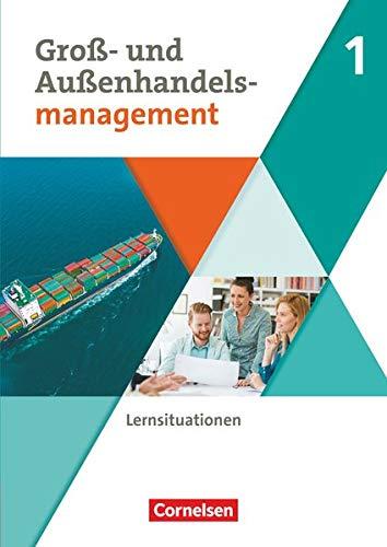 Groß- und Außenhandel - Kaufleute im Groß- und Außenhandelsmanagement - Band 1: Arbeitsbuch mit Lernsituationen