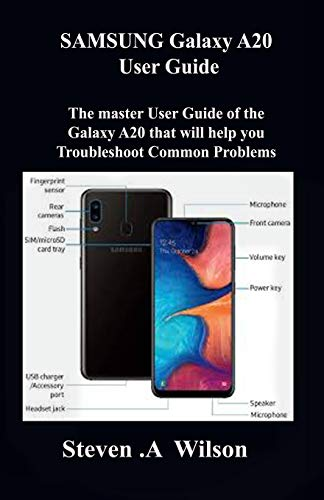 SAMSUNG Galaxy A20 User Guide: The master User Guide of the Galaxy A20 that will help you Troubleshoot Common Problems