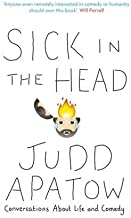 Sick in the Head: Conversations About Life and Comedy by Judd Apatow (2016-03-10)