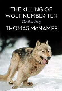 The Killing of Wolf Number Ten: The True Story