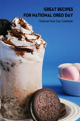 Great Recipes for National Oreo Day: National Oreo Day Cookbook: Ways to Make Food with Oreos