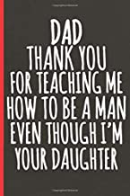Dad Thank you For Teaching Me To Be A Man Even Though Im Your Daughter: Fathers Day Gifts From Daughter For Dad/ Greeting Card Alternatives