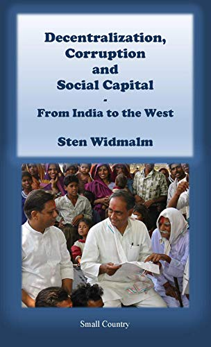 Decentralization Corruption and Social Capital From India to the West by STEN WIDMALM