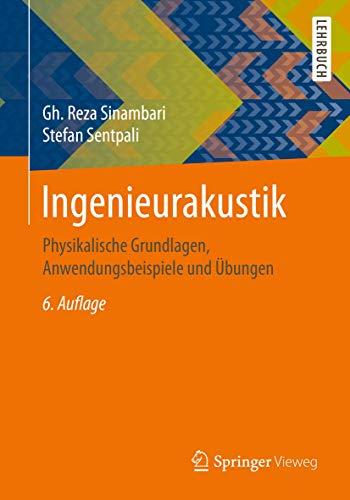 Ingenieurakustik: Physikalische Grundlagen, Anwendungsbeispiele und Übungen