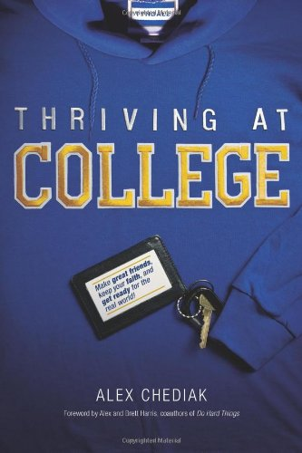 Thriving at College: Make Great Friends, Keep Your Faith, and Get Ready for the...