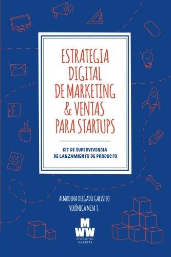 Estrategia Digital de Marketing & Ventas para Startups: Kit de Supervivencia de Lanzamiento de Producto