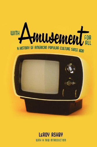 Compare Textbook Prices for With Amusement for All: A History of American Popular Culture since 1830 Reprint Edition ISBN 9780813141077 by Ashby, LeRoy
