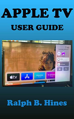 APPLE TV USER GUIDE: The Complete Step by Steps Instruction Manual for Beginners and Seniors to Effectively Operate and Set Up the New Apple tv Model with Screenshot,Keyboard Shortcut and Gestures.
