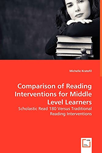 Comparison of Reading Interventions for Middle Level Learners - Scholastic Read 180 Versus Traditional Reading Interventions