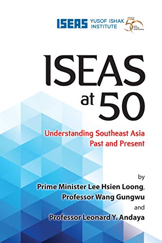 ISEAS at 50: Understanding Southeast Asia Past and Present (English Edition)