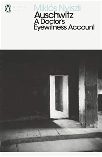Auschwitz: A Doctor\'s Eyewitness Account (Penguin Modern Classics)