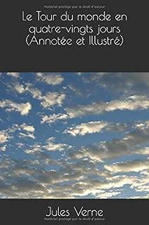 Le Tour du monde en quatre-vingts jours (Annotée et Illustré) (Voyages extraordinaires) (French Edition)