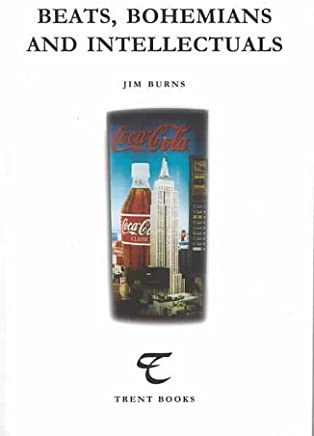 Beats, Bohemians and Intellectuals (Trent Essays) by Jim Burns (2000-10-01)