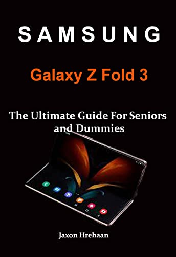 Samsung Galaxy Z Fold 3: The Ultimate Guide For Seniors and Dummies (English Edition)