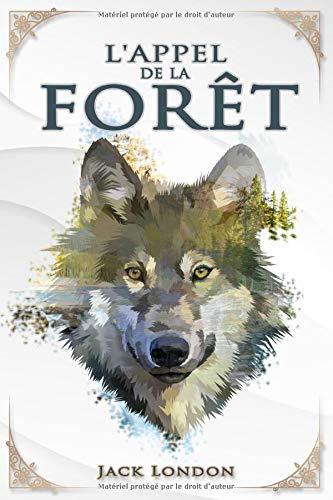 L'Appel de la forêt – Jack London: Traductions Mme Galard | Édition illustrée | 100 pages Format 15,24 cm x 22,86 cm