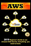 AWS: 2019 Beginner's Guide to use Amazon Web Service . Everything you need to know (Aws Books, Band 1) - Andrew Newton