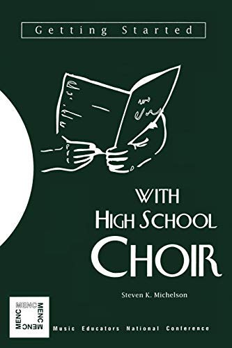 [(Getting Started with High School Choir)] [Author: Steven K. Michelson] published on (February, 1994)
