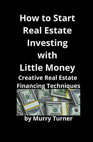 Real Estate Investing Books! - How to Start Real Estate Investing with Little Money: Creative Real Estate Financing Techniques