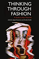 Thinking Through Fashion: A Guide to Key Theorists (Dress Cultures)