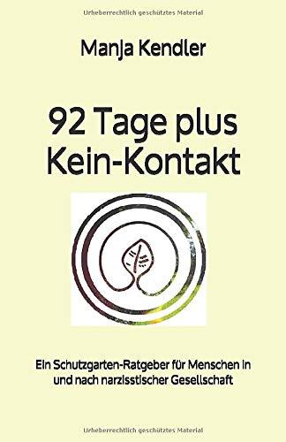 92 Tage plus Kein-Kontakt: Ein Schutzgarten-Ratgeber für Menschen in und nach narzisstischer Gesellschaft