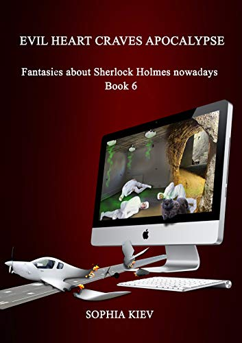 EVIL HEART CRAVES APOCALYPSE: Fantasies about Sherlock Holmes nowadays (HOLMES AND MORIARTY BOX SET gripping eight action-packed detective stories Book 6) (English Edition)
