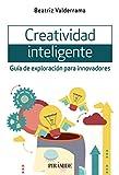 Creatividad inteligente: Guía de exploración para innovadores (Empresa y Gestión)