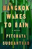 Bangkok Wakes to Rain: A Novel - Pitchaya Sudbanthad