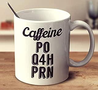 Caffeine Po Q4H Prn Coffee Mug (White, 11 oz)