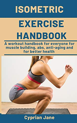 414nIwOhVZL - Isometric Exercise Handbook: A workout handbook for everyone for muscle building, abs, anti-aging and for better health