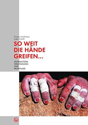 So weit die Hände greifen...: Sportklettern/Verletzungen und Prophylaxe