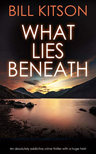 WHAT LIES BENEATH an absolutely addictive crime thriller with a huge twist (Detective Mike Nash Thriller Book 1)