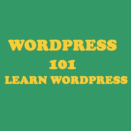 WordPress 101 - Learn WordPress The Easy Way