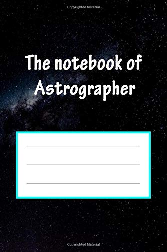 The notebook of astrographer: Blank notebook journal/ Notebook for math/ Notebook for man & woman/ Notebook for school,college/ Unlined notebook 6