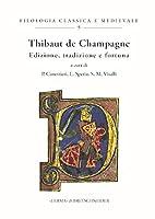 Thibaut de Champagne: Edizione, Tradizione E Fortuna (Filologia Classica E Medievale)