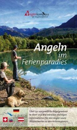 Angeln im Ferienparadies: Der erste Angelführer für das Dreiländereck Deutschland, Österreich und die Schweiz. Über 160 ausgewählte Angelgewässer in Wort und Bild mit allen Informationen für Angler.