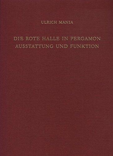 Die rote Halle in Pergamon - Ausstattung und Funktion (Pergamenische Forschungen) (German Edition)