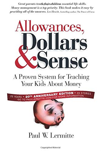 Allowances, Dollars & Sense: A Proven System for Teaching Your Kids About Money (Family Finances: Dollars and Sense Book 1) (Family Finance Series)