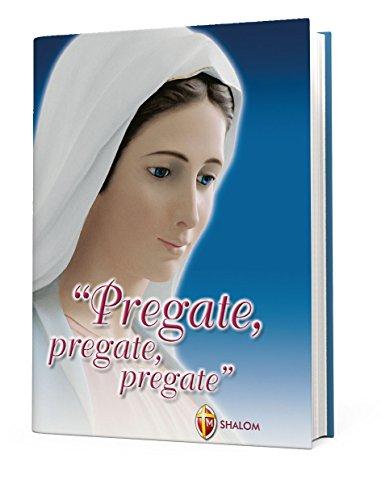 Pregate, pregate, pregate. Raccolta di preghiere