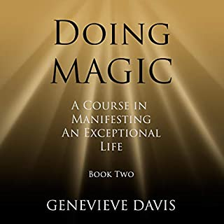 Doing Magic     A Course in Manifesting an Exceptional Life Book 2              By:                                                                                                                                 Genevieve Davis                               Narrated by:                                                                                                                                 Fiona Hardingham                      Length: 1 hr and 11 mins     618 ratings     Overall 4.6