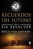Recuerdos del futuro/ Chariots of the Gods: Enigmas Del Pasado Sin Resolver
