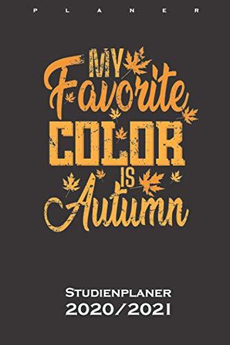 Meine Lieblingsfarbe ist Herbst Studienplaner 2020/21: Semesterplaner (Studentenkalender) für Liebhaber der wohl schönsten und buntesten Zeit im Jahr
