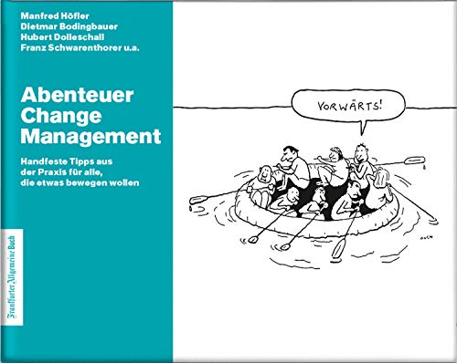 Abenteuer Change Management: Mit Change Management Tools agiles Arbeiten und Innovationsmanagement fördern und interne Unternehmenskommunikation verbessern. Für innovative Unternehmen.