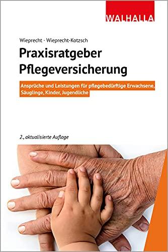 Praxisratgeber Pflegeversicherung: Ansprüche und Leistungen für pflegebedürftige Erwachsene, Säuglinge, Kinder, Jugendliche; Walhalla Rechtshilfen