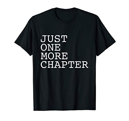 Just One More Chapter, Books, Reading, Novel, Funny, Gift T-Shirt