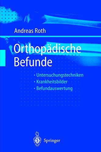 Orthopädische Befunde: Untersuchungstechniken Befundauswertung Krankheitsbilder
