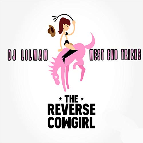 The Reverse Cowgirl (feat. West End Tricks)