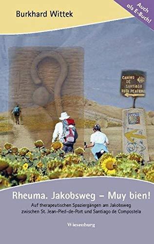 Rheuma. Jakobsweg – Muy bien!: Auf therapeutischen Spaziergängen am Jakobsweg zwischen St. Jean-Pied-de-Port und Santiago de Compostela