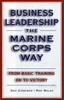 Business Leadership the Marine Corps Way: From Basic Training on to Victory 1st, 1st Printing edition by Dan Carrison, Rod Walsh (2004) Hardcover