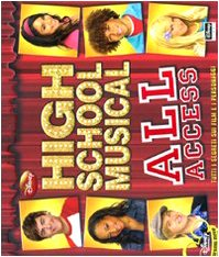 High School Musical. All access. Tutti i segreti sui film e i personaggi. Con gadget