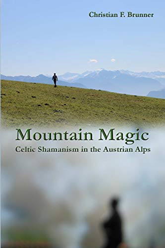 Mountain Magic : Celtic Shamanism in the Austrian Alps